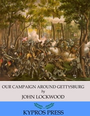 Our Campaign Around Gettysburg ebook by John Lockwood