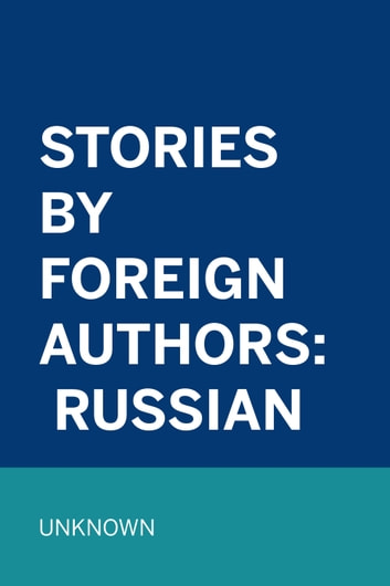 Stories by Foreign Authors: Russian ebook by Unknown