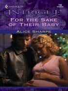 For the Sake of Their Baby ebook by Alice Sharpe