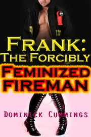 Frank: The Forcibly Feminized Fireman ebook by Dominick Cummings