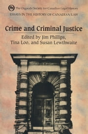Essays in the History of Canadian Law - Crime and Criminal Justice in Canadian History ebook by