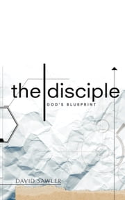 The Disciple: God's Blueprint ebook by David Sawler