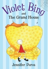 Violet Bing and the Grand House ebook by Jennifer Paros