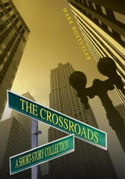 The Crossroads - A Short-Story Collection ebook by Mark Hostutler