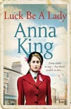 Luck Be A Lady - A heartwarming family saga eBook by Anna King