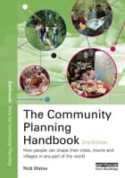 The Community Planning Handbook - How people can shape their cities, towns & villages in any part of the world ebook by Nick Wates