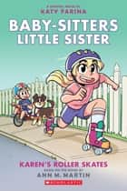 Karen's Roller Skates (Baby-sitters Little Sister Graphic Novel #2): A Graphix Book ebook by Ann M. Martin, Katy Farina