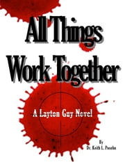 All Things Work Together: A Layton Guy Novel ebook by Dr. Keith L. Posehn