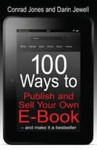 100 Ways To Publish and Sell Your Own Ebook ebook by Conrad Jones, Darin Jewell