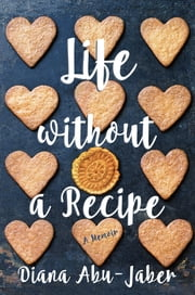 Life Without a Recipe: A Memoir of Food and Family ebook by Diana Abu-Jaber