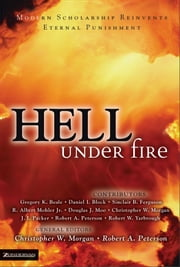 Hell Under Fire - Modern Scholarship Reinvents Eternal Punishment ebook by Christopher W. Morgan,Robert A. Peterson
