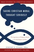 Taking Christian Moral Thought Seriously ebook by Jeremy A. Evans,Daniel Heimbach