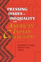 Pressing Issues of Inequality and American Indian Communities ebook by Keith Kilty, Elizabeth Segal