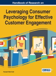 Handbook of Research on Leveraging Consumer Psychology for Effective Customer Engagement ebook by Norazah Mohd Suki