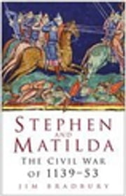 Stephen & Matilda - The Civil War of 1139-53 ebook by Jim Bradbury