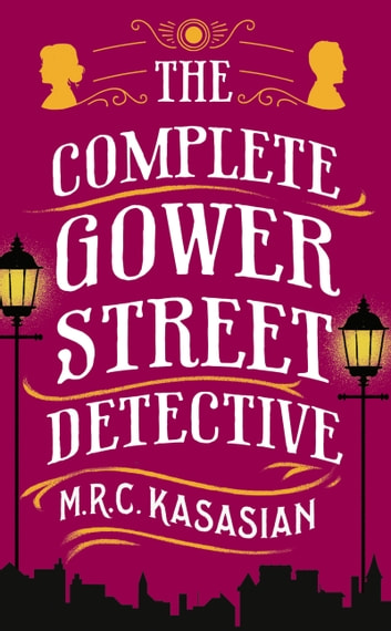 The Complete Gower Street Detective ebook by M.R.C. Kasasian