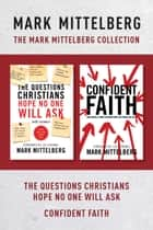 The Mark Mittelberg Collection: The Questions Christians Hope No One Will Ask / Confident Faith ebook by Mark Mittelberg