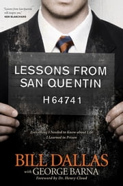 Lessons from San Quentin - Everything I Needed to Know about Life I Learned in Prison ebook by Bill Dallas,George Barna