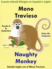 Cuento Infantil en Español e Inglés: Mono Travieso Ayuda al Sr. Carpintero - Naughty Monkey Helps Mr. Carpenter. Colección aprender Inglés. ebook by Colin Hann