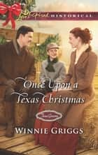 Once Upon A Texas Christmas (Mills & Boon Love Inspired Historical) (Texas Grooms (Love Inspired Historical), Book 10) ebook by Winnie Griggs
