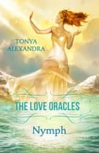 The Love Oracles 1: Nymph ebook by Tonya Alexandra