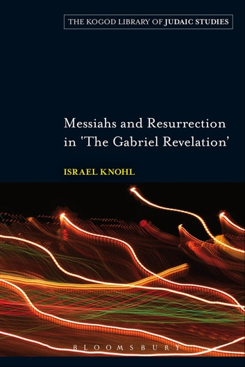 Messiahs and Resurrection in 'The Gabriel Revelation' eBook by Professor Israel Knohl