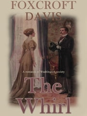 The Whirl: A Romance of Washington Society ebook by Foxcroft Davis