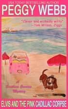 Elvis and the Pink Cadillac Corpse (A Southern Cousins Mystery, Plus Bonus Recipes) ebook by Peggy Webb