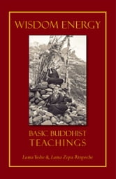 Wisdom Energy - Basic Buddhist Teachings ebook by Lama Thubten Yeshe,Lama Thubten Zopa Rinpoche