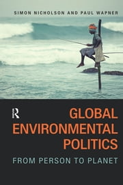 Global Environmental Politics - From Person to Planet ebook by Simon Nicholson,Paul Wapner