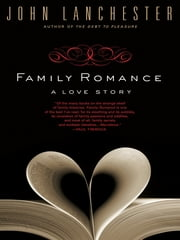 Family Romance - A Love Story ebook by John Lanchester