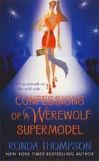 Confessions of a Werewolf Supermodel ebook by Ronda Thompson