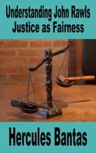 Understanding John Rawls: Justice as Fariness ebook by Hercules Bantas
