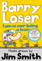 I am so over being a Loser (The Barry Loser Series) ebook by Jim Smith