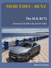 MERCEDES-BENZ SLK R172 - from the SLK200 to the SLK55 AMG ebook by Bernd S. Koehling