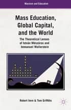 Mass Education, Global Capital, and the World ebook by T. Griffiths,R. Imre