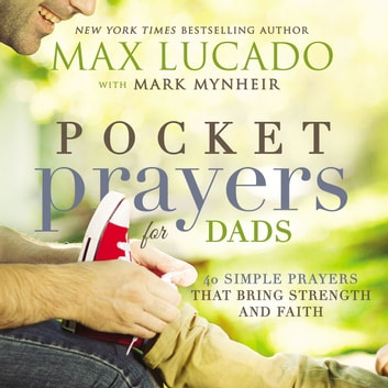 Pocket Prayers for Dads - 40 Simple Prayers That Bring Strength and Faith ebook by Max Lucado