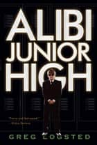 Alibi Junior High ebook by Greg Logsted