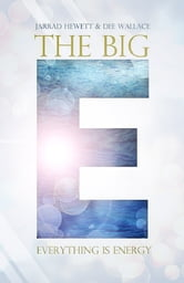 The Big E: Everything is Energy ebook by Jarrad Hewett,Dee Wallace