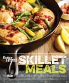 Better Homes and Gardens Skillet Meals - 150+ Deliciously Easy Recipes from One Pan ebook by Better Homes and Gardens