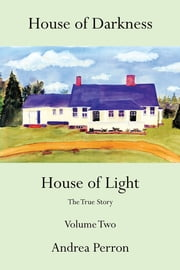 House of Darkness House of Light - The True Story Volume Two ebook by Andrea Perron
