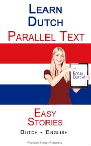 Learn Dutch - Parallel Text - Easy Stories (Dutch - English) ebook by Polyglot Planet Publishing