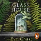 The Glass House - The spellbinding Richard and Judy pick and Sunday Times bestseller audiobook by Eve Chase