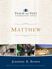 Matthew (Teach the Text Commentary Series) ebook by Mark Strauss,John Walton,Jeannine K. Brown