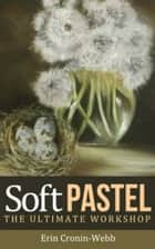 Soft Pastel - The Ultimate Workshop ebook by Erin Cronin-Webb