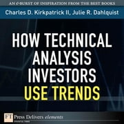 How Technical Analysis Investors Use Trends ebook by Kirkpatrick, Charles D., II