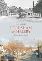 Frodsham & Helsby Through Time ebook by Paul Hurley