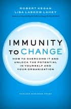 Immunity to Change ebook by Robert Kegan,Lisa Laskow Lahey