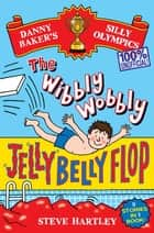 Danny Baker's Silly Olympics: The Wibbly Wobbly Jelly Belly Flop - 100% Unofficial! - And four other brilliantly bonkers stories! ebook by Steve Hartley