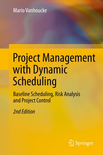 Project Management with Dynamic Scheduling - Baseline Scheduling, Risk Analysis and Project Control ebook by Mario Vanhoucke